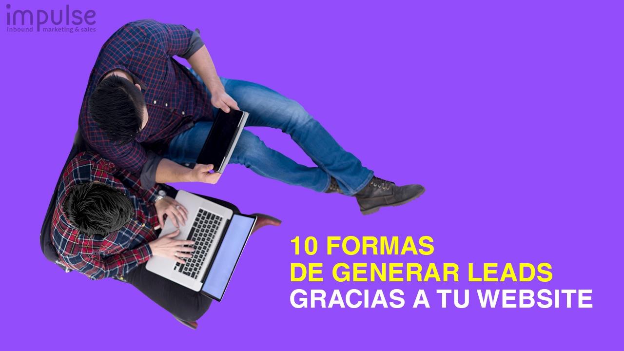 10 formas de generar leads gracias a tu website