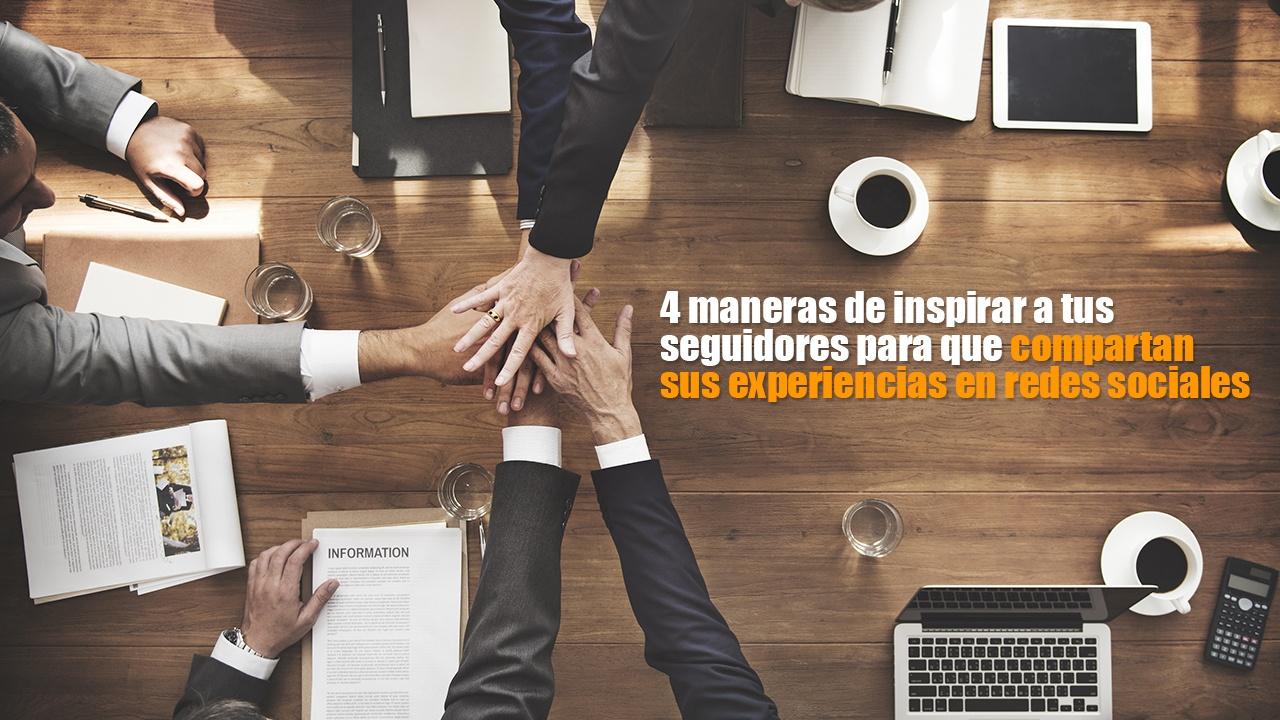 4-maneras-inspirar-seguidores-compartan-redes-sociales.jpg