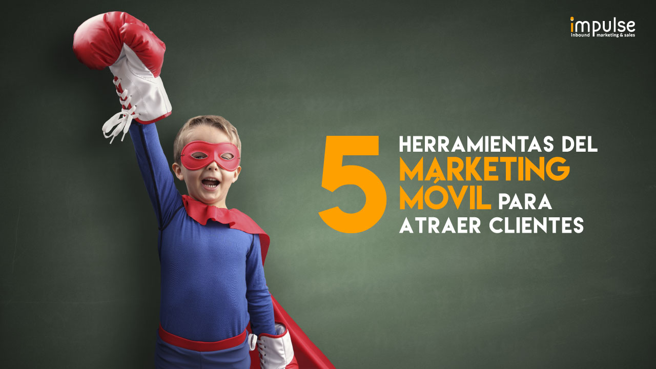 5 herramientas del marketing móvil para atraer clientes
