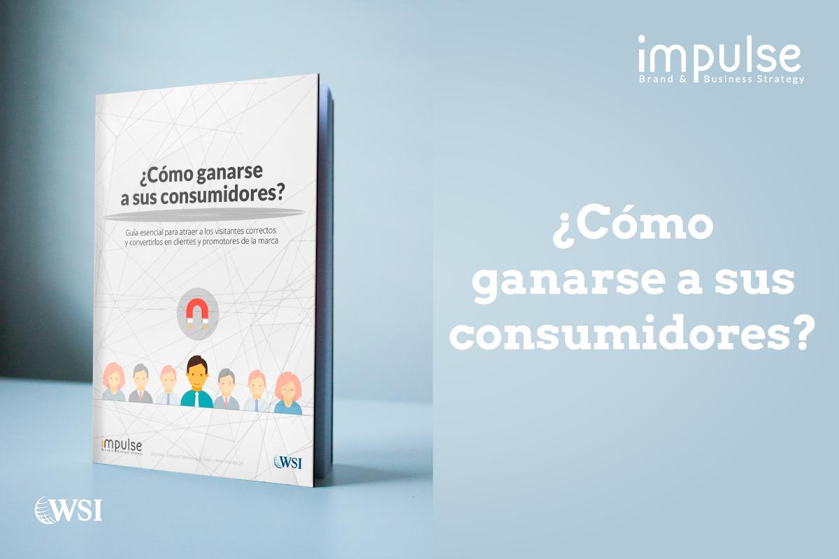 Ebook: ¿Cómo ganarse a sus consumidores?