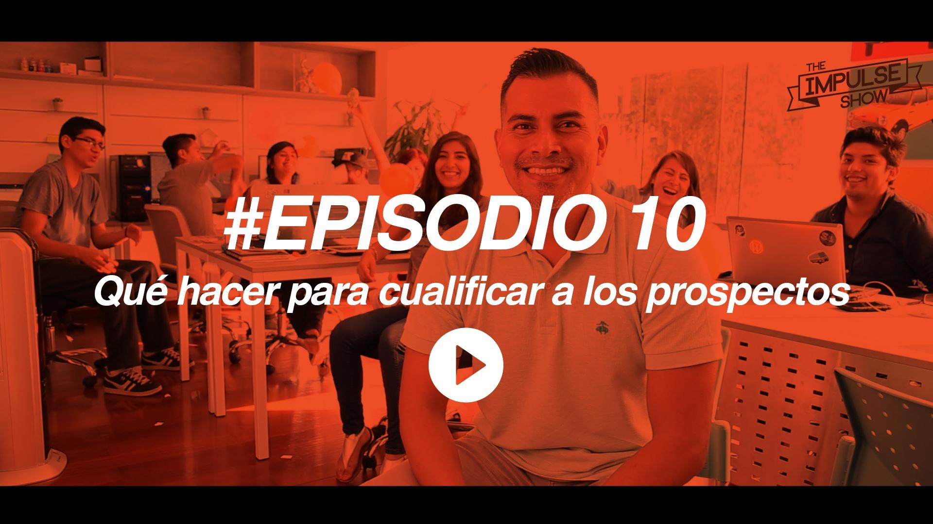 #TheImpulseShow Ep 10: Qué hacer para cualificar a los prospectos