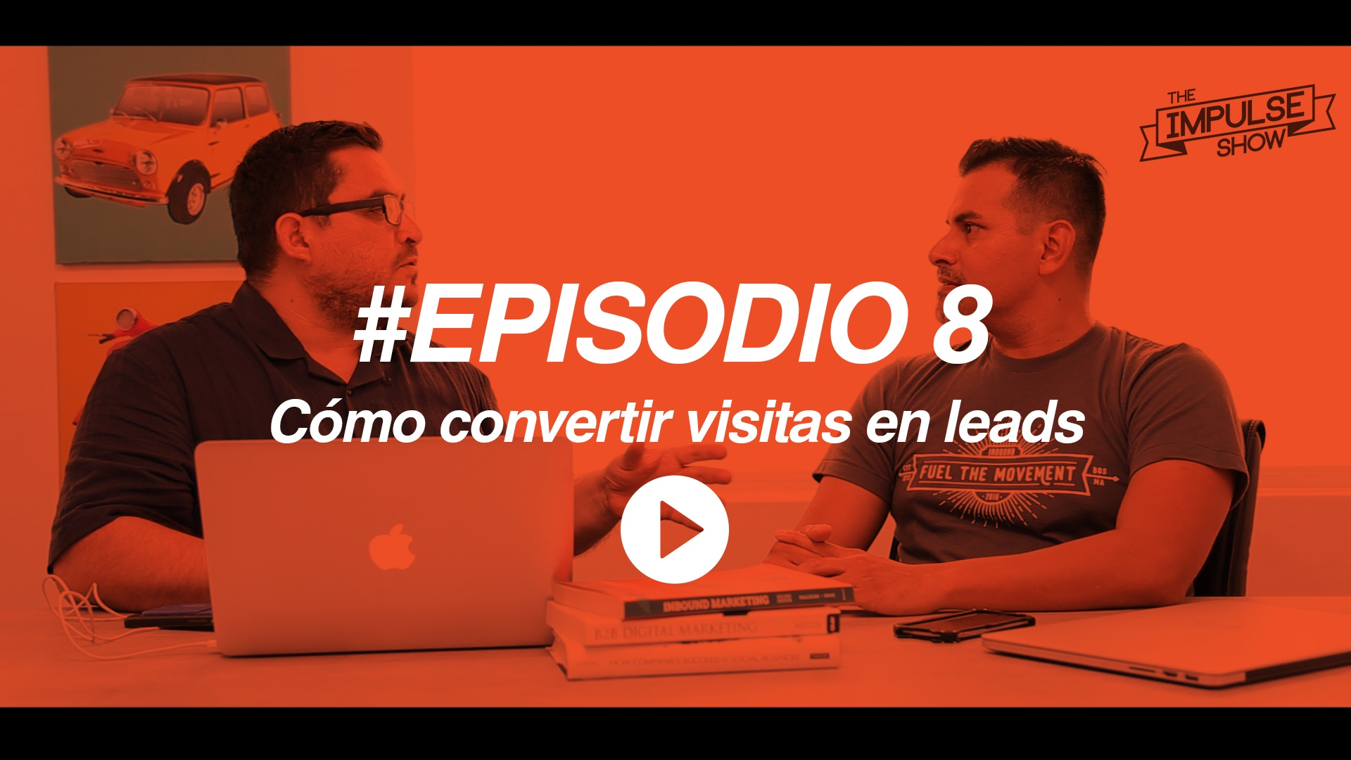 #TheImpulseShow Ep 8: ¿Cómo convertir visitas en leads?
