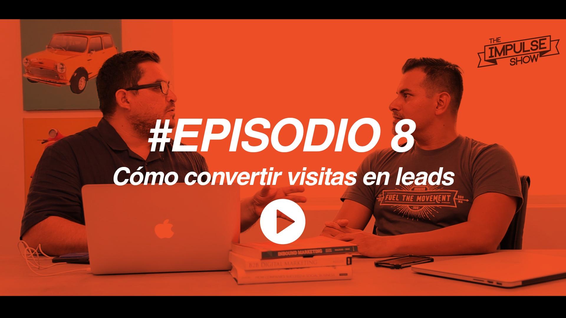episodio-8-convertir-visitas-en-leads.jpg