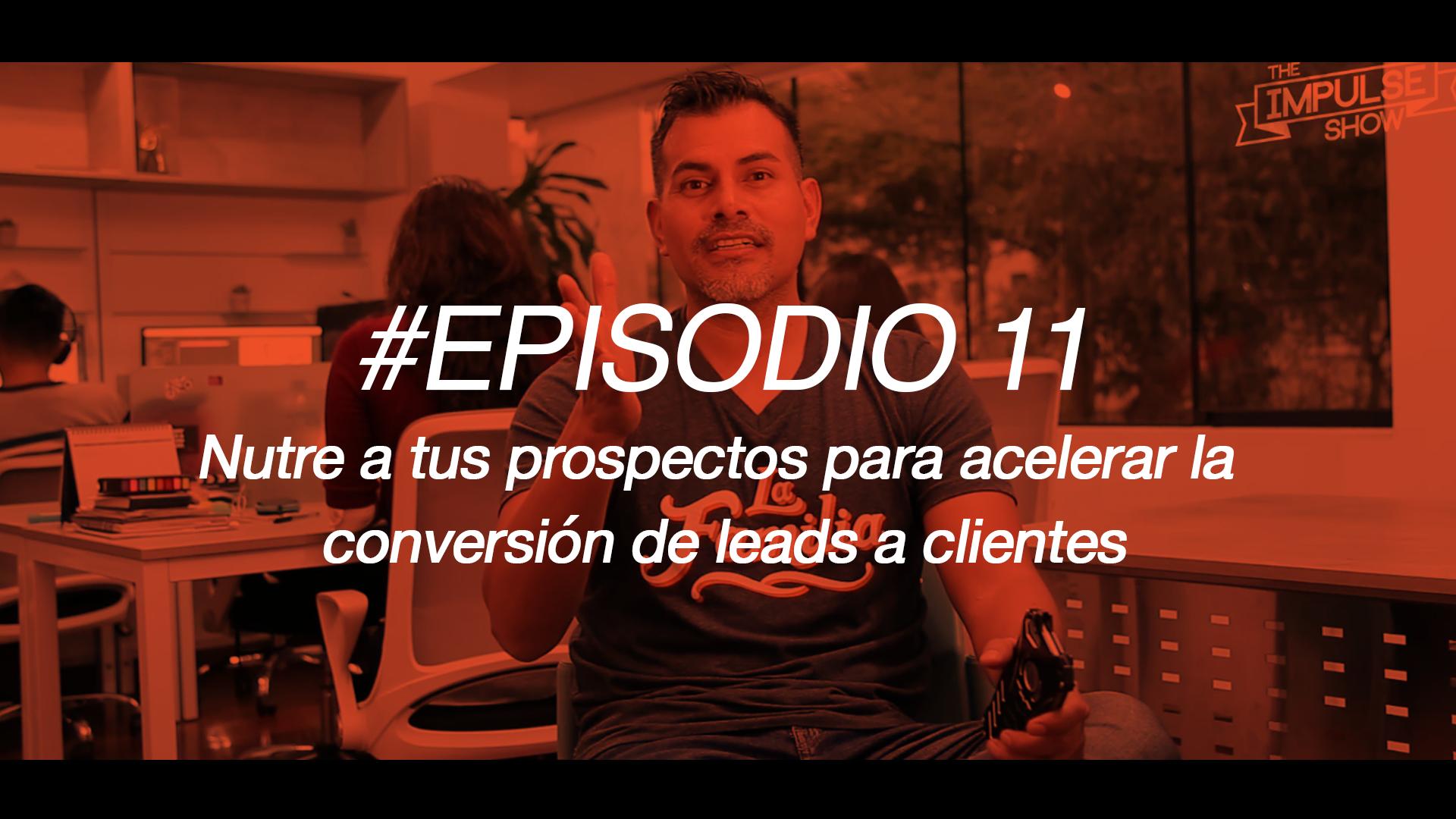 #TheImpulseShow Ep 11: Estrategias efectivas de nutrición de prospectos