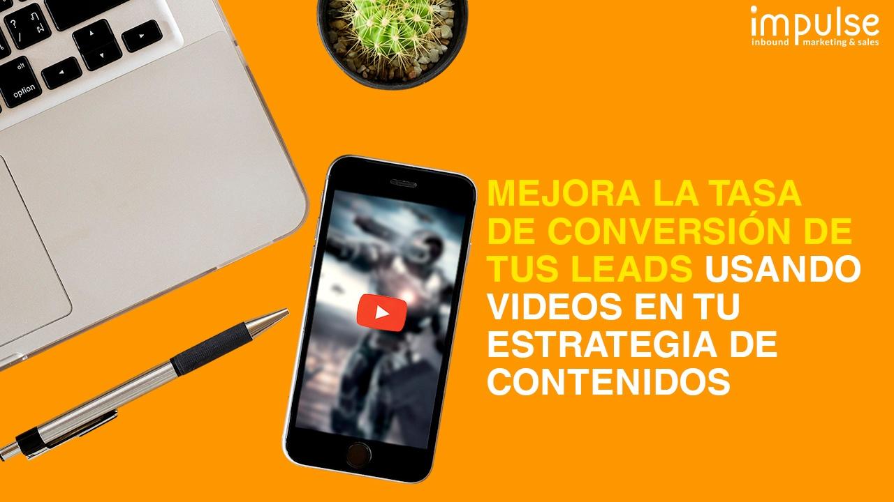 Mejora la tasa de conversión de tus leads usando videos en tu estrategia de contenidos
