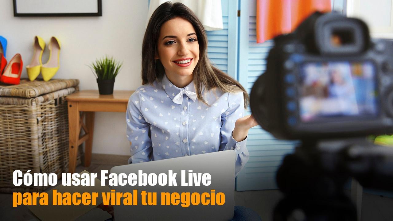usar_Facebook_Live_para_hacer_viral_tu_negocio.jpg