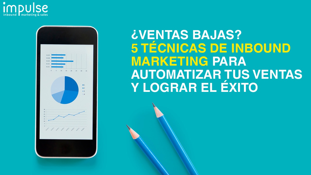 ventas-bajas-5-tecnicas-de-inbound-marketing-para-automatizar-ventas-exito.jpg