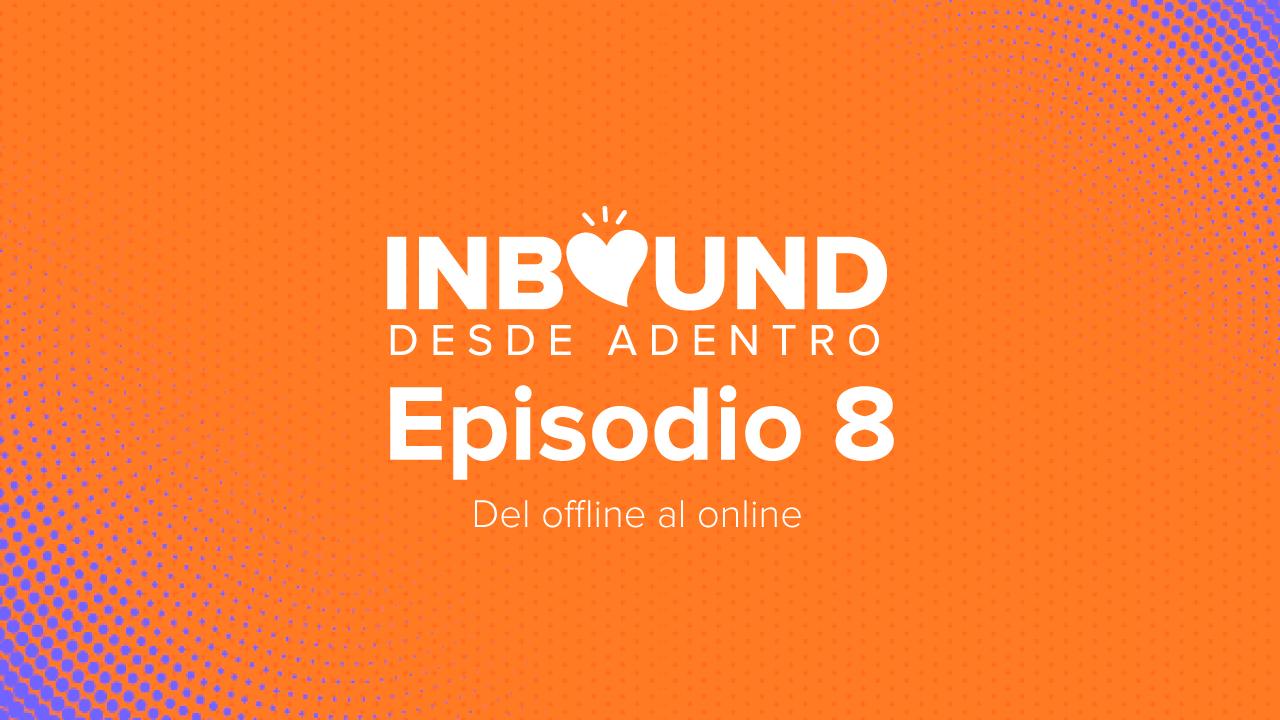 inbound-desde-adentro-episodio-8