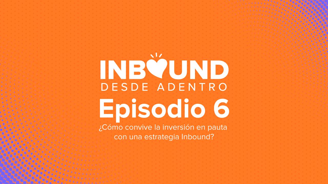 inbound-desde-adentro-pauta-medios-digitales-episodio-6